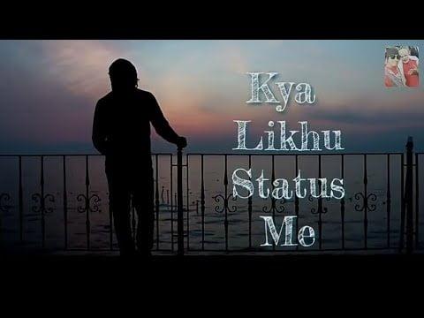 kya likhu status